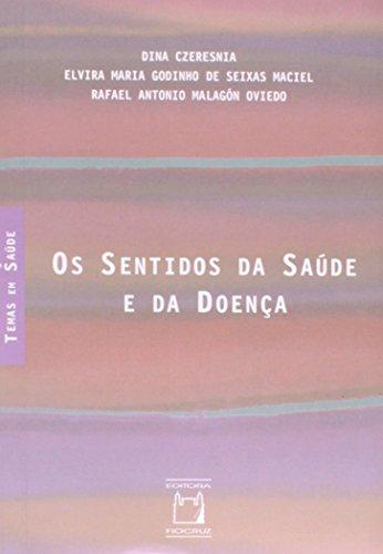 Sentidos da Saúde e da Doença, Os, livro de Dina Czeresnia, Elvira Maria Godinho de Seixas Maciel e Rafael Antonio Malagón Oviedo