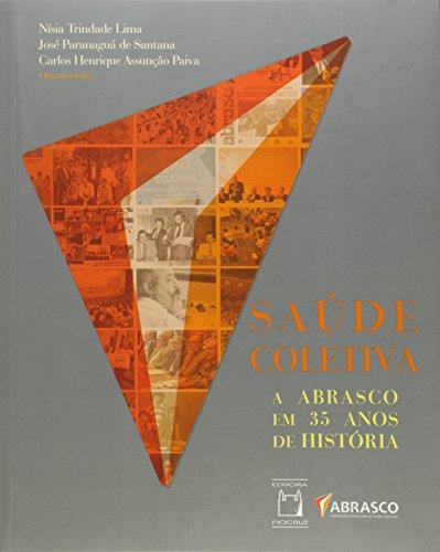 Saúde Coletiva: A Abrasco em 35 anos de História, livro de Nísia Trindade Lima,  José Paranaguá de Santana e Carlos Henrique Assunção Paiva