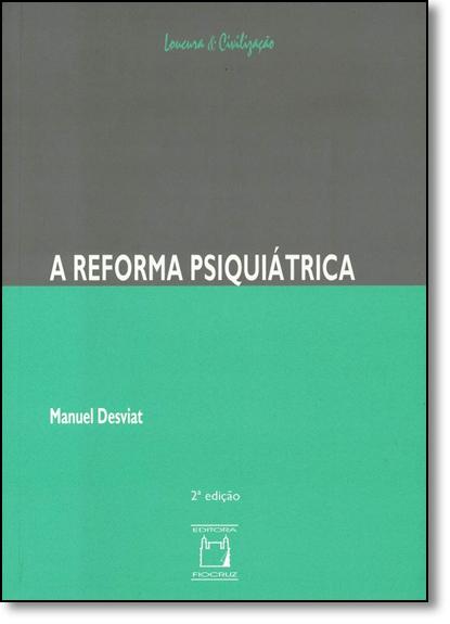 Reforma Psiquiátrica, A - Coleção Loucura e Civilização, livro de Manuel Desviat