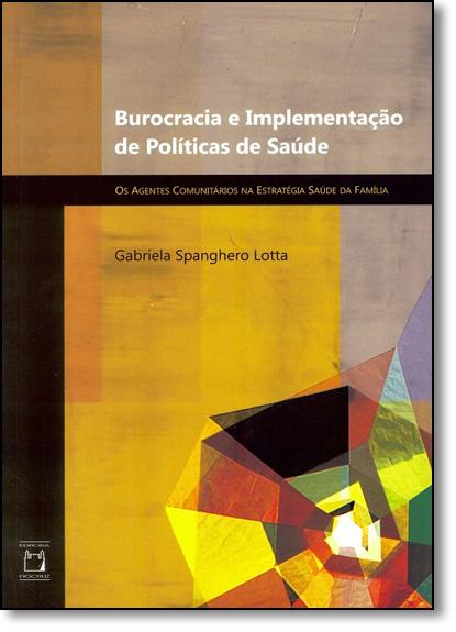 Burocracia e Implementação de Políticas de Saúde: Os Agentes Comunitários na Estratégia Saúde da Família, livro de Gabriela Spanghero Lotta