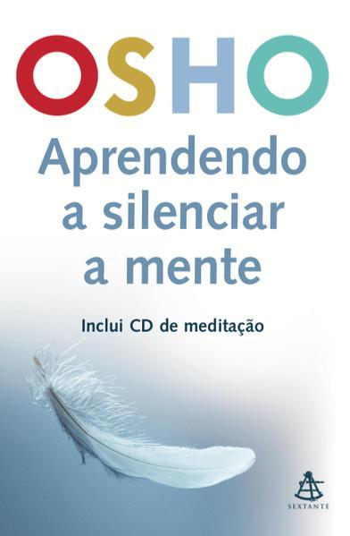 Aprendendo a Silenciar a Mente - Acompanha Cd-audio, livro de Osho