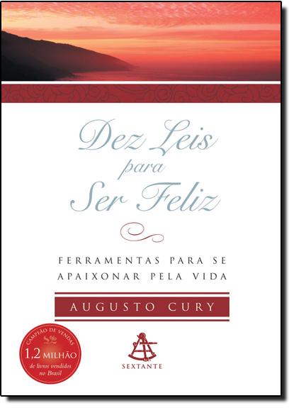 Dez Leis Para Ser Feliz: Ferramenta Para se Apaixonar Pela Vida, livro de Augusto Cury