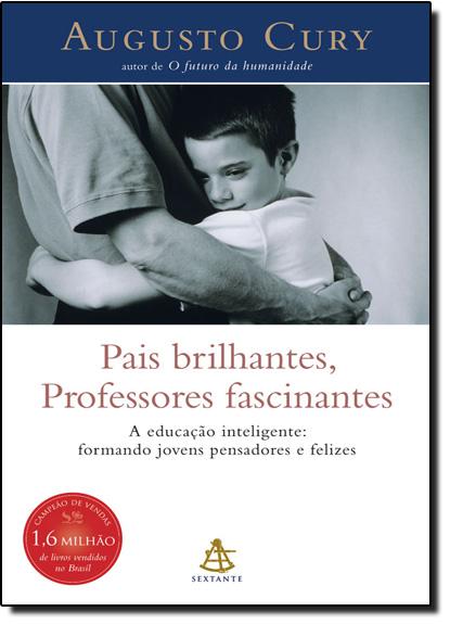 Pais Brilhantes, Professores Fascinantes, livro de Augusto Cury
