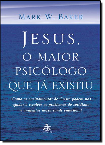 Jesus, o Maior Psicólogo que Já Existiu, livro de Mark Baker