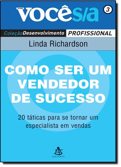 Como Ser um Vendedor de Sucesso - Vol. 3 - Coleção Você S A, livro de Linda Richardson