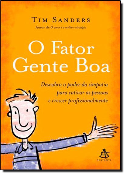 FATOR GENTE BOA, O - DESCUBRA O PODER DA SIMPATIA PARA CATIVAR AS PESSOAS E, livro de J. Oswald Sanders