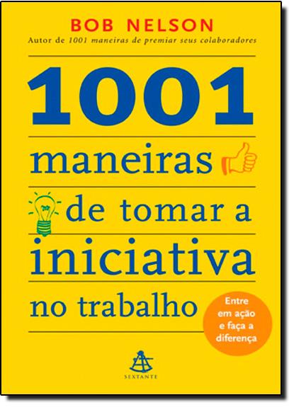1001 Maneiras de Tomar a Iniciativa no Trabalho, livro de Bob Nelson