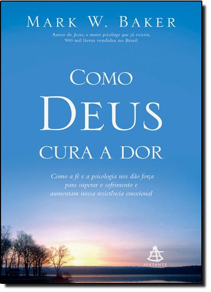 Como Deus Cura a Dor, livro de Mark W. Baker