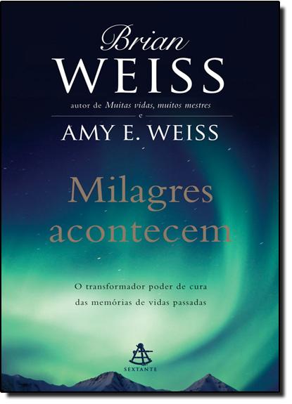 Milagres Acontecem: O Transformador Poder de Cura das Memórias de Vidas Passadas, livro de Brian Weiss