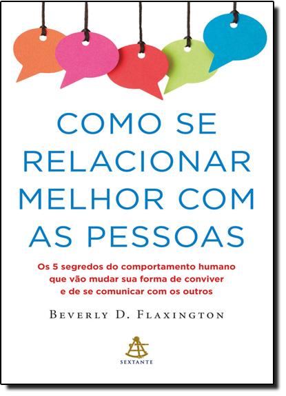 Como se Relacionar Melhor Com as Pessoas, livro de Beverly D.Flaxington