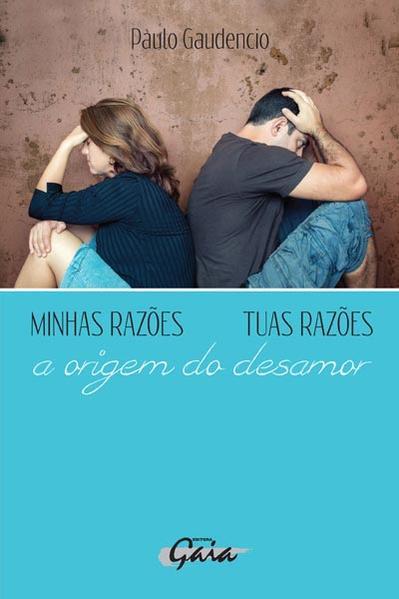 Minhas Razões, Tuas Razões: A Origem do Desamor, livro de Paulo Gaudencio