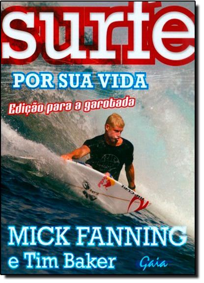 Surfe Por Sua Vida: Edição Para Segunda Garotada, livro de Mick Fanning