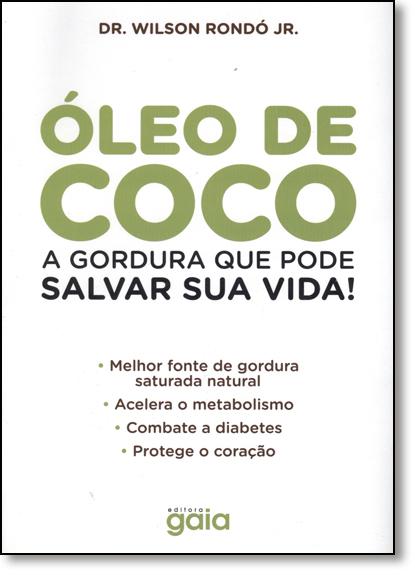 Óleo de Coco: A Gordura Que Pode Salvar sua Vida, livro de Wilson Rondó Júnior