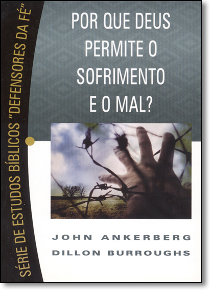 """Por que Deus Permite o Sofrimento e o Mal? - Série de Estudos Bíblicos """" Defensores da Fé """", livro de John Ankerberg"""