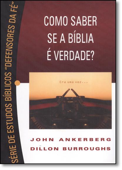 """Como Saber se a Bíblia É Verdade? - Série de Estudos Bíblicos """" Defensores da Fé """", livro de John Ankerberg"""