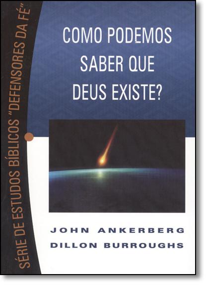 """Como Podemos Saber que Deus Existe? - Série de Estudo Bíblicos """" Defensores da Fé """", livro de John Ankerberg"""