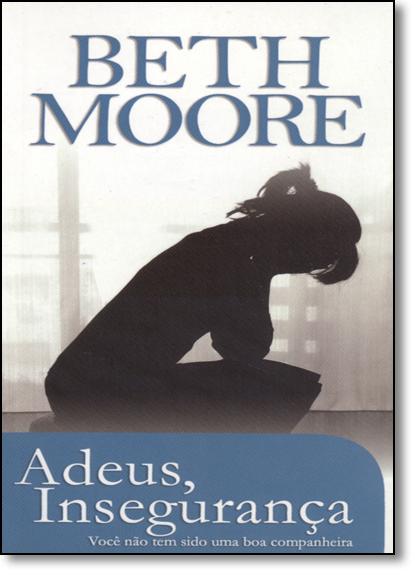 Adeus, Insegurança: Você Não Tem Sido uma Boa Companheira - Edição Pocket, livro de Beth Moore