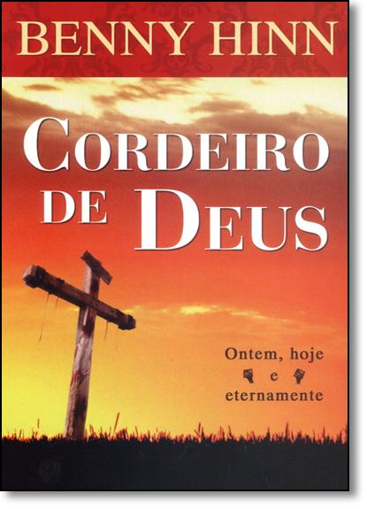 Cordeiro de Deus: Ontem, Hoje e Eternamente, livro de Benny Hinn