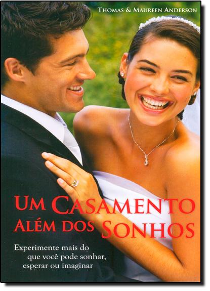 Casamento Além dos Sonhos, Um: Experimente Mais do que Você Pode Sonhar, Esperar ou Imaginar, livro de Maureen Anderson