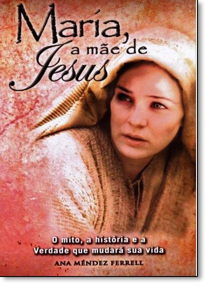 Maria, a Mãe de Jesus, livro de Ana Méndez Ferrell