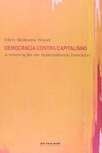Democracia contra capitalismo, livro de Ellen Meiksins Wood