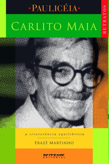 Carlito Maia, a irreverência equilibrista, livro de Erazê Martinho