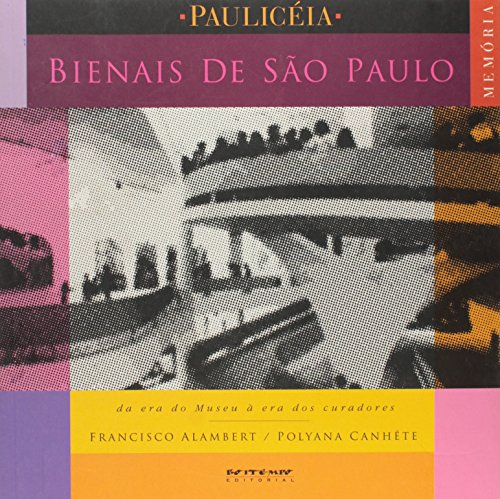 Bienais de São Paulo: Da Era dos Museus À Era dos Curadores, livro de Francisco Alambert