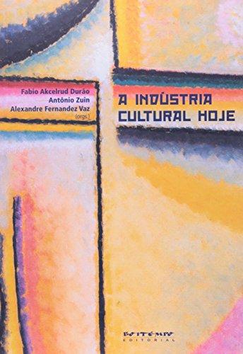 A indústria cultural hoje, livro de Fabio Durão, Antonio Zuin e Alexandre Fernandes Vaz (orgs.)