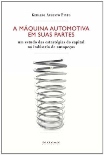 A máquina automotiva em suas partes - Um estudo das estratégias do capital na indústria de autopeças, livro de Geraldo Augusto Pinto