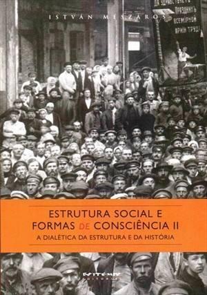Estrutura social e formas de consciência II - A dialética da estrutura e da história, livro de István Mészáros