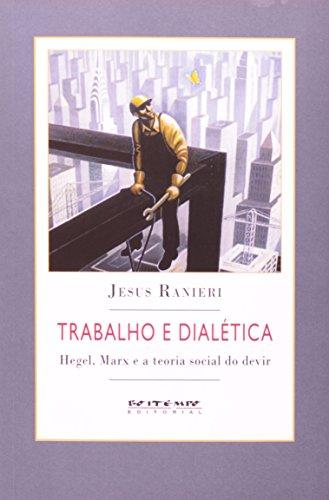 Trabalho e Dialética: Hegel, Marx e a Teoria Social do Devir, livro de Jesus Ranieri