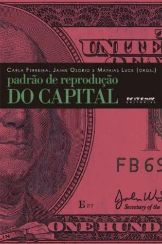 Padrão de reprodução do capital - Contribuições da teoria marxista da dependência, livro de Carla Ferreira, Jaime Osorio (Orgs.)