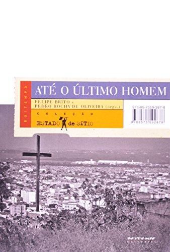 Até o Ultimo Homem: Visões Cariocas de Administração Armada de Vida Social, livro de Felipe Brito
