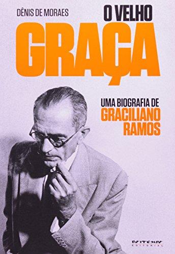 Velho Graça, O: Uma Biografia de Graciliano Ramos, livro de Dênis de Moraes