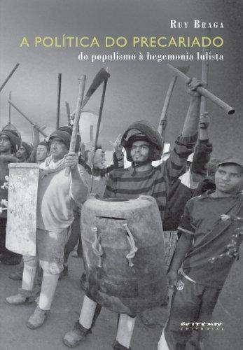 A política do precariado - do populismo à hegemonia lulista, livro de Ruy Braga