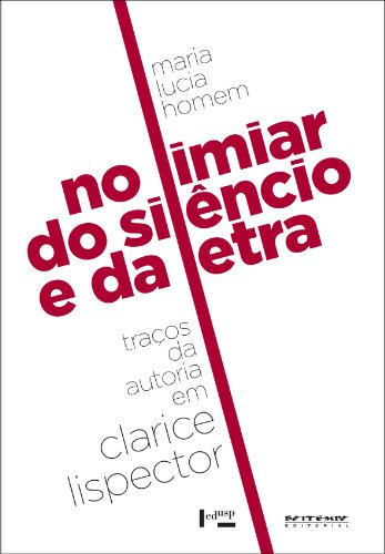 No Limiar do Silêncio e da Letra: Traços da Autoria em Clarice Lispector, livro de Maria Lucia Homem