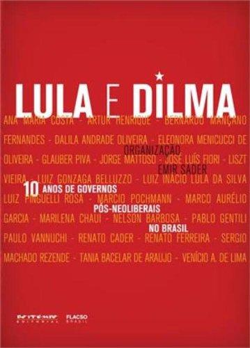 10 anos de governos pós-neoliberais no Brasil - Lula e Dilma, livro de Emir Sader (org.)