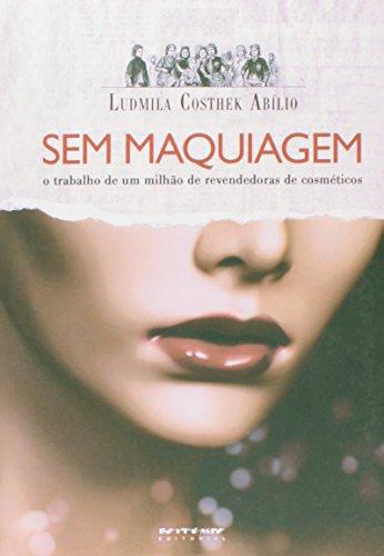 Sem maquiagem - o trabalho de um milhão de revendedoras de cosméticos, livro de Ludmila Costhek Abílio