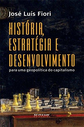 História, estratégia e desenvolvimento para uma geopolítica do capitalismo, livro de José Luís Fiori