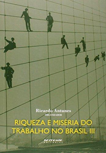 Riqueza e miséria do trabalho no Brasil III, livro de Ricardo Antunes (org.)