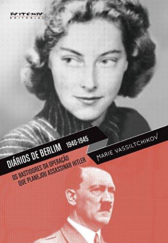 Diários de Berlim, 1940 - 1945 - Os bastidores do atentado contra Adolf Hitler, livro de Marie Vassiltchikov