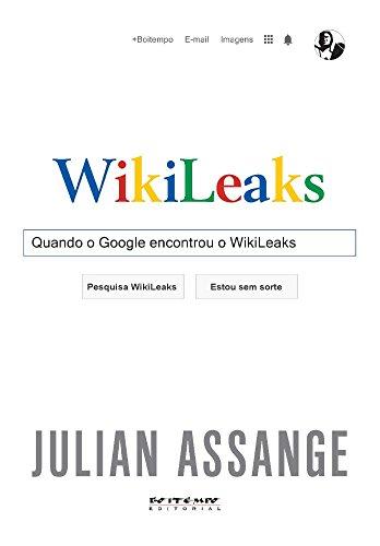 Quando o Google encontrou o WikiLeaks, livro de Julian Assange