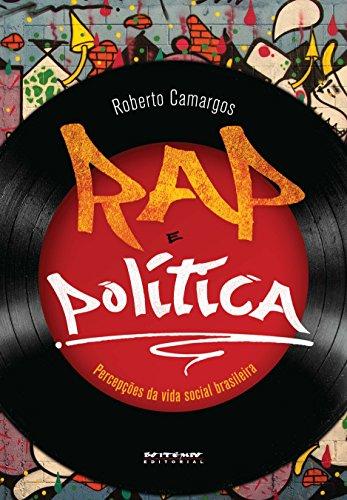 Rap e política - percepções da vida social brasileira no rap, livro de Roberto Camargos