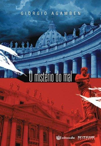 O mistério do mal - Bento XVI e o fim dos tempos, livro de Giorgio Agamben