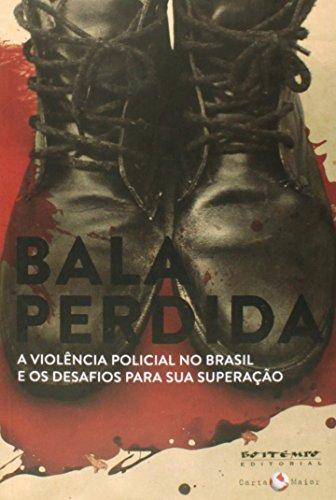 Bala perdida - A violência policial no Brasil e os desafios para sua superação, livro de Vários