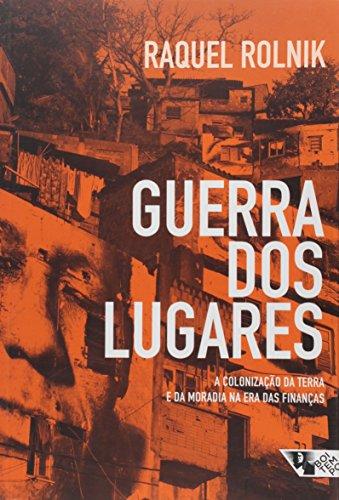 Guerra dos lugares - A colonização da terra e da moradia na era das finanças, livro de Raquel Rolnik