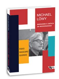 Michael Löwy - marxismo e crítica da modernidade, livro de Fábio Mascaro Querido