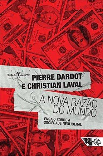 A nova razão do mundo - Ensaios sobre a sociedade neoliberal, livro de Christian Laval, Pierre Dardot