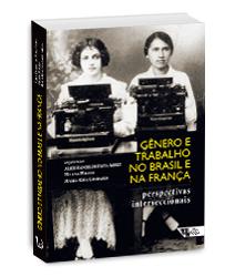 Gênero e trabalho no Brasil e na França - Perspectivas interseccionais, livro de Alice Rangel de Paiva Abreu, Helena Hirata, Maria Rosa Lombardi (Orgs.)