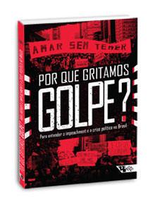 Por que gritamos Golpe? - Para entender o impeachment e a crise política no Brasil, livro de Ivana Jinkings, Kim Doria, Murilo Cleto (Orgs.)
